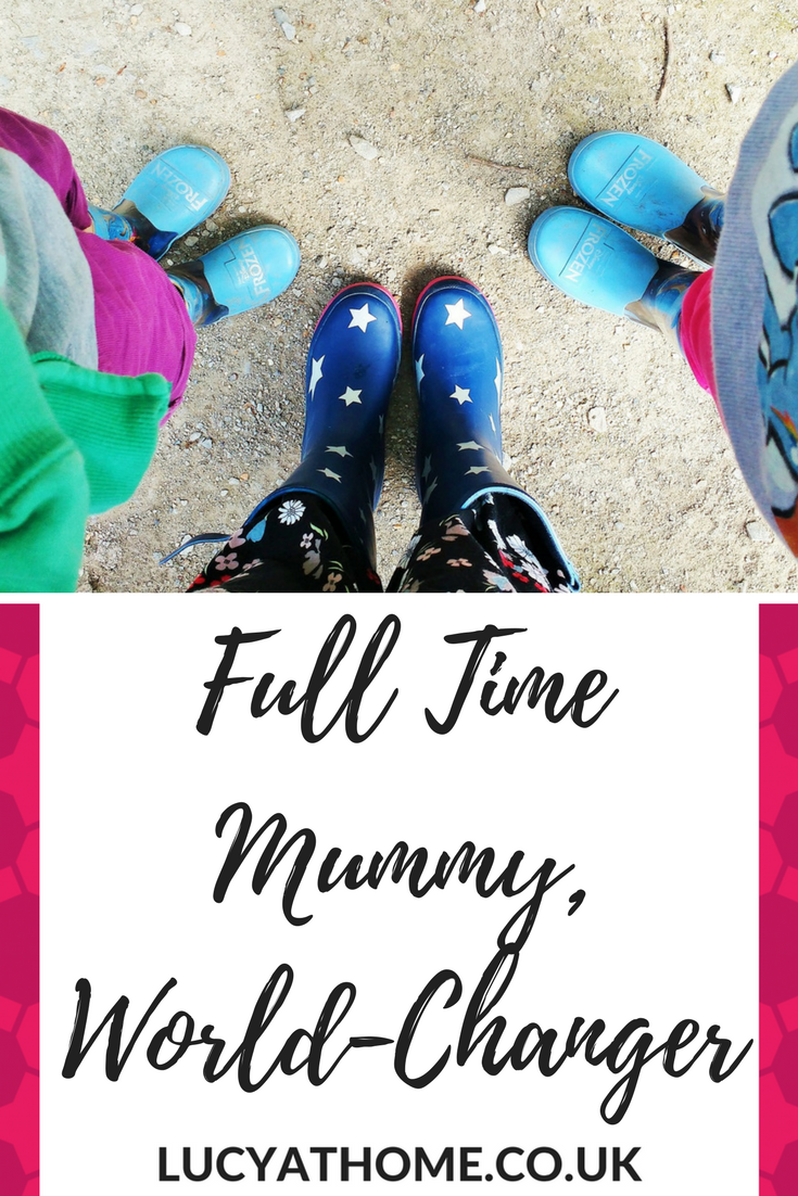 Full Time Mummy, World-Changer - I am a stay at home mum so that my kids always have someone in their corner, so that they get 1-on-1 attention, and so that I can bring them up exactly as I want. My kids are my world. I might not be changing the world in a global sense, but to them, I am a world-changer