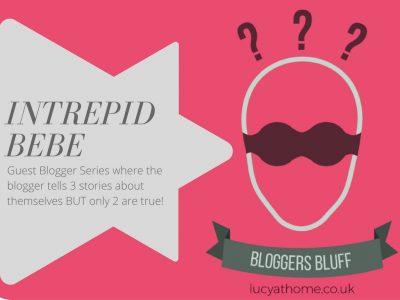 Bloggers Bluff #17: Intrepid Bebe