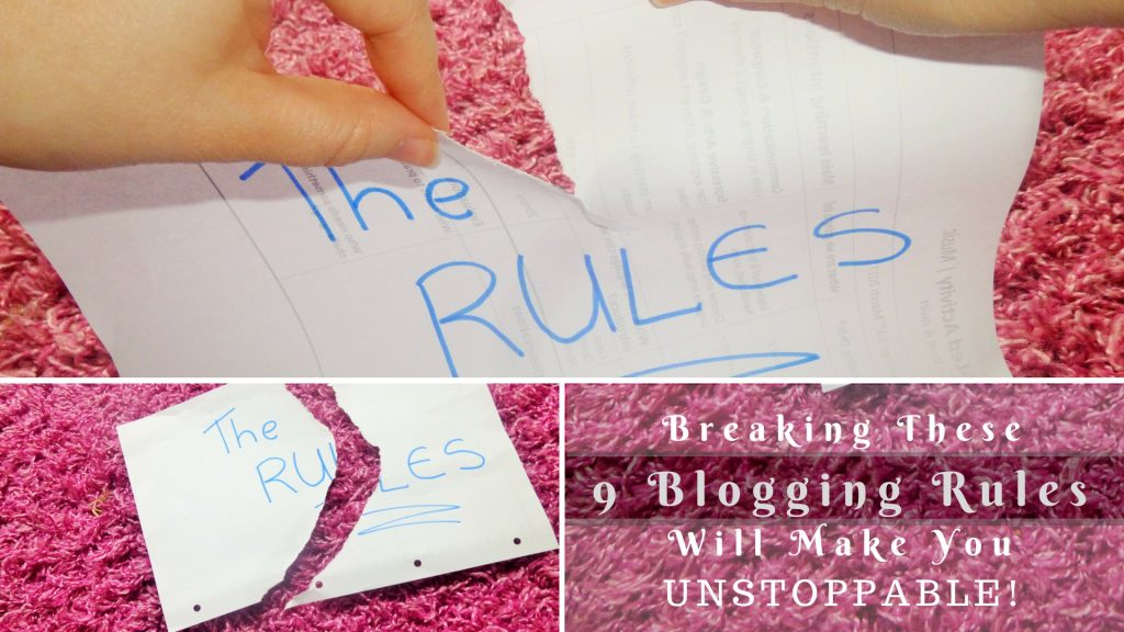 Breaking These 9 Blogging Rules Will Make You Unstoppable