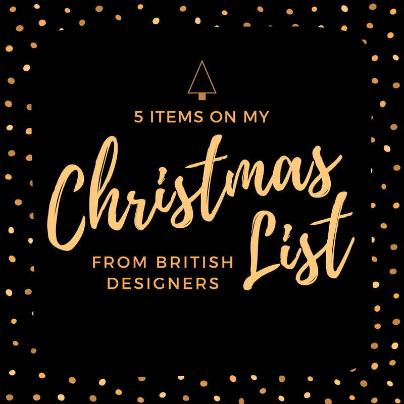 5 Items On My Christmas List From British Designers