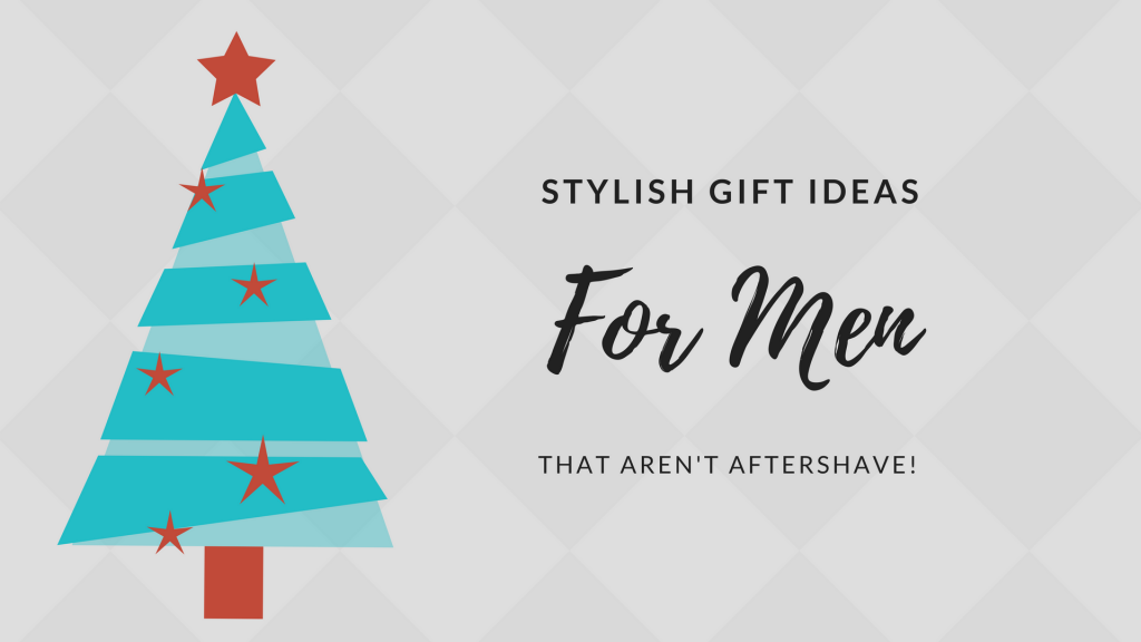 Stylish Gift Ideas For Men That Aren't Aftershave!