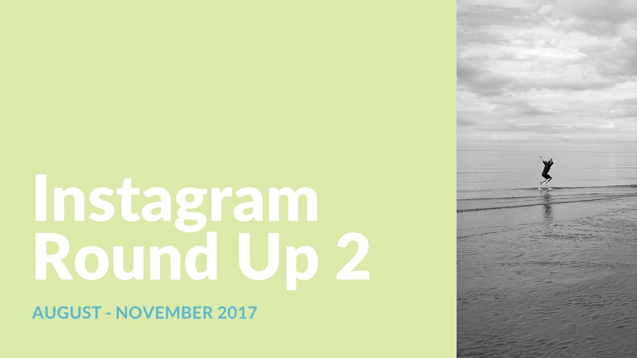 02 Instagram Round-Up 2 August to November 2017