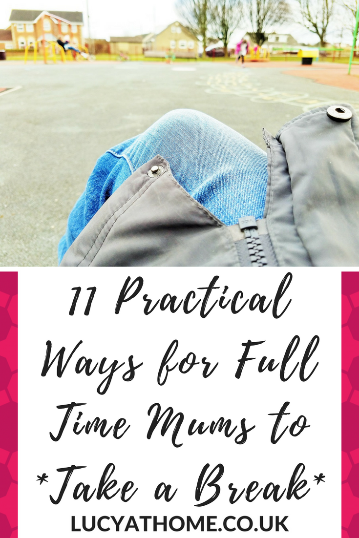 11 Practical Ways for Full Time Mums To Take A Break - self care for mums is so important but sometimes there just doesn't seem to be enough time in the day. Here are 11  easy self care for stay at home moms ideas that you can start using right now!