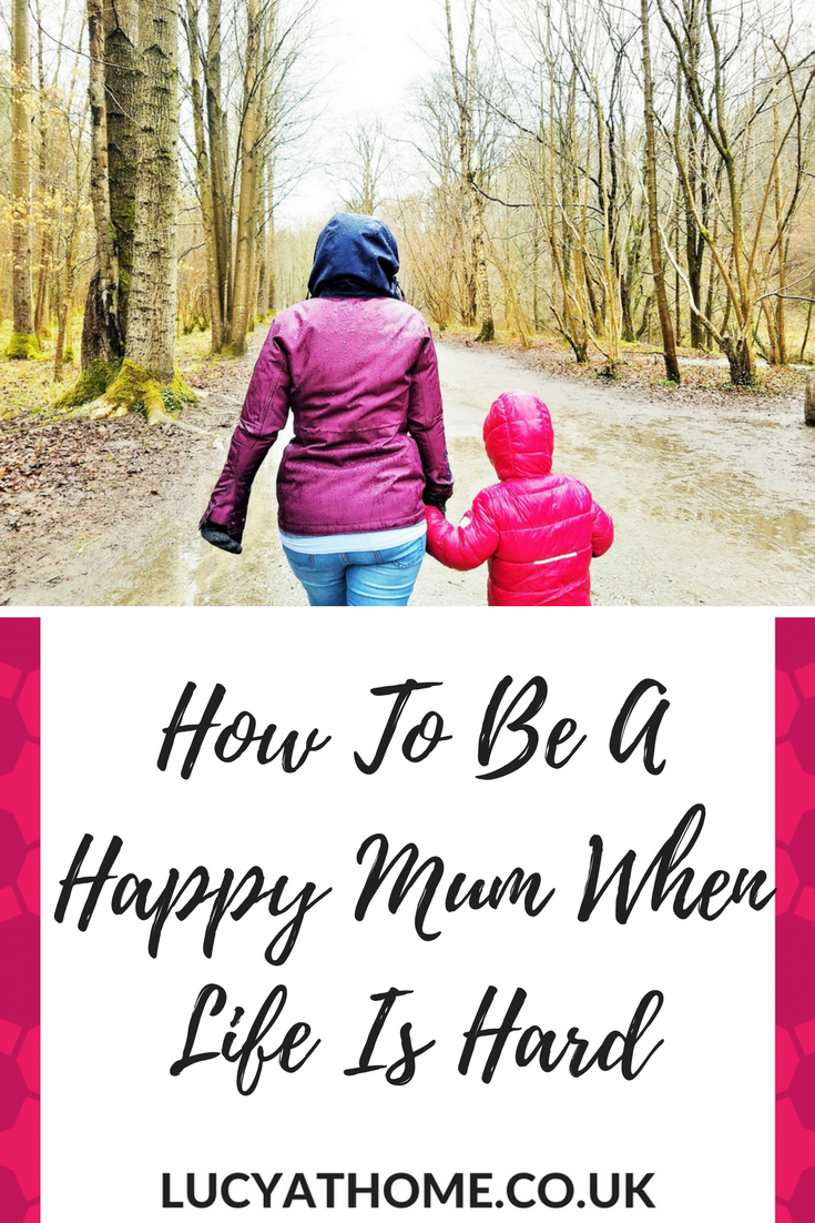 How To Be a Happy Mum When Life Is Hard - happy mum tips - life isn't all sunshine and roses but this one simple trick can really make such a difference