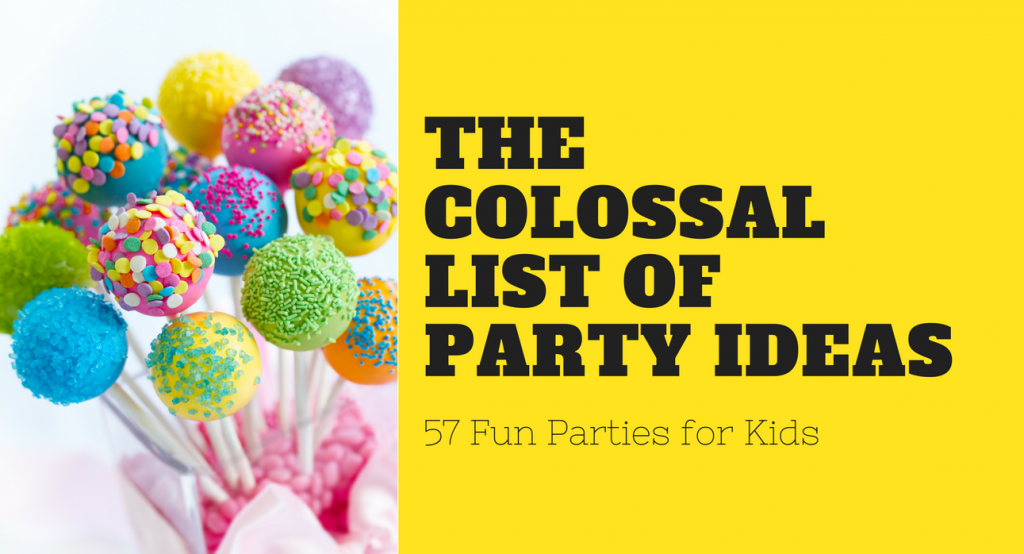 The Colossal List of Kids' Party Ideas