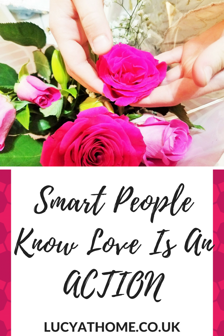 Smart People Know Love is an action - love is patient love is kind - it's not about romantic holidays and lavish gifts but the everyday act of loving and serving one another