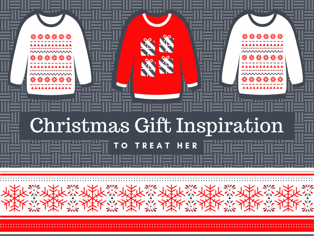 Gift Ideas To Treat Her This Christmas